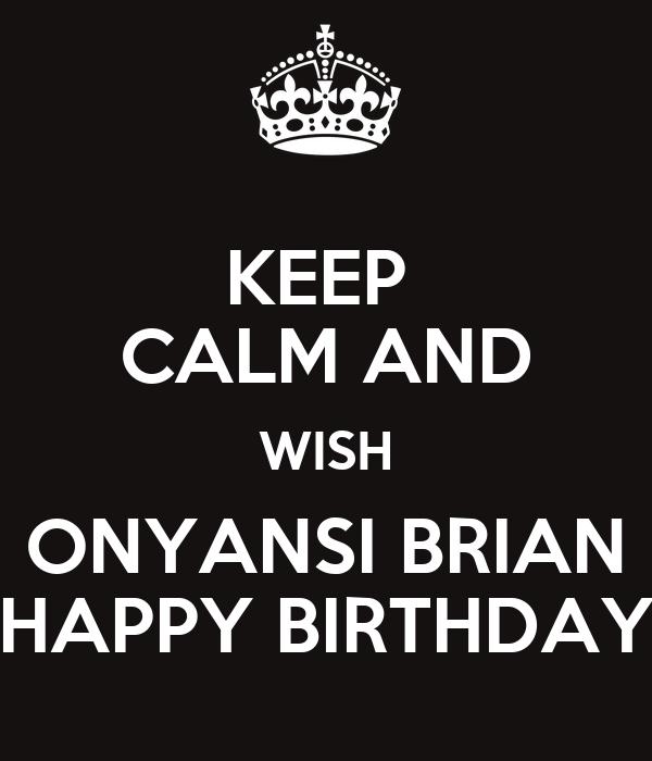 KEEP CALM AND WISH ONYANSI BRIAN HAPPY BIRTHDAY Poster