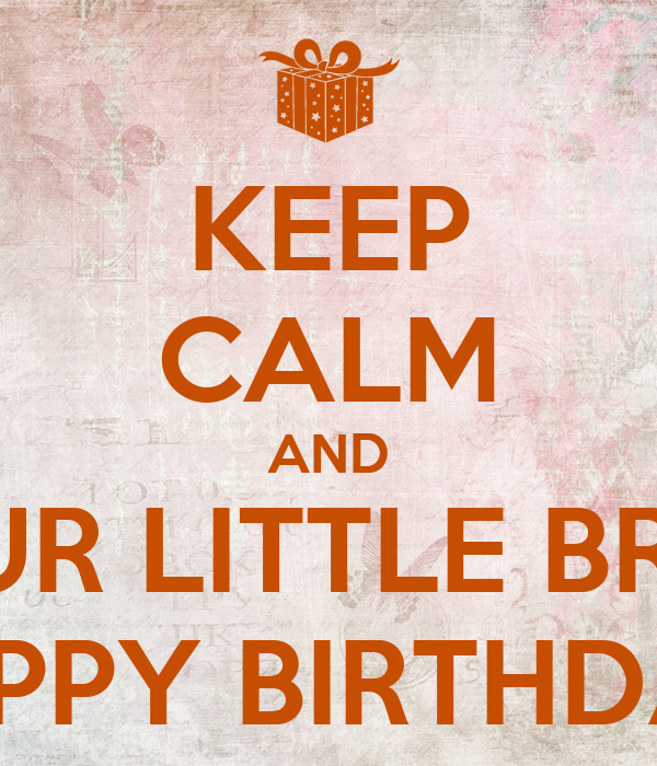happy birthday little brother KEEP CALM AND WISH OUR LITTLE BROTHERS HAPPY BIRTHDAY! Poster  happy birthday little brother
