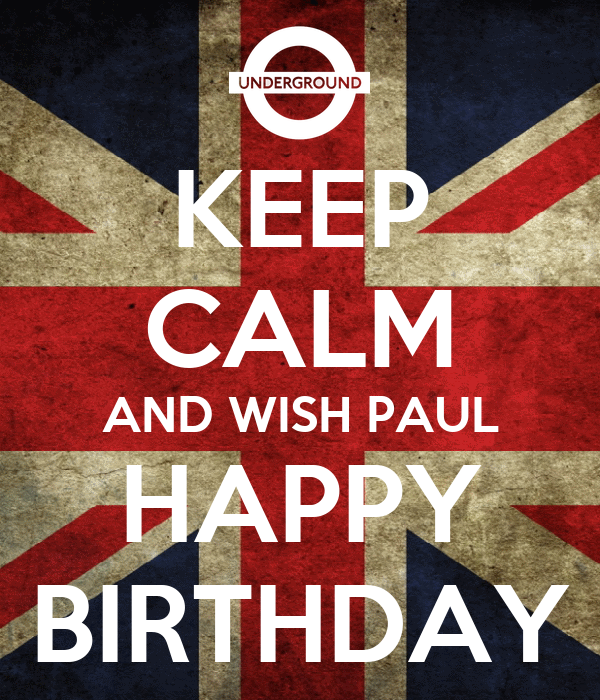 KEEP CALM AND WISH PAUL HAPPY BIRTHDAY Poster | DoBo ...