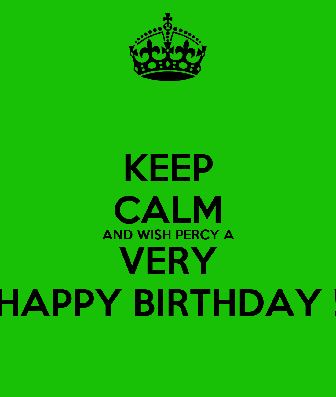 Keep calm and wish percy a very happy birthday keep calm and carry
