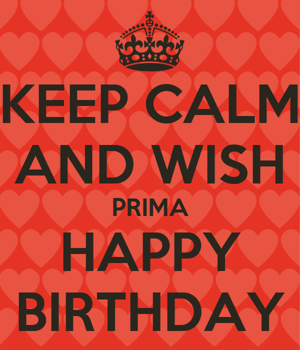 KEEP CALM AND WISH PRIMA HAPPY BIRTHDAY Poster