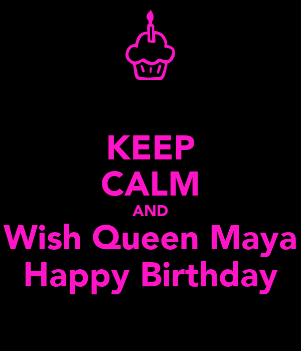 KEEP CALM AND Wish Queen Maya Happy Birthday Poster