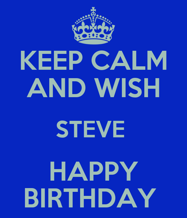 keep calm and wish steve happy birthday keep calm and. Black Bedroom Furniture Sets. Home Design Ideas
