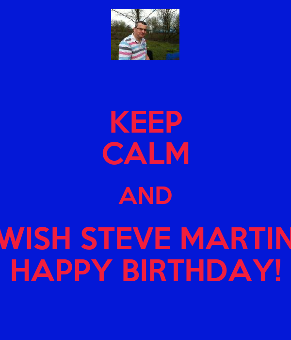 keep calm and wish steve martin happy birthday poster. Black Bedroom Furniture Sets. Home Design Ideas