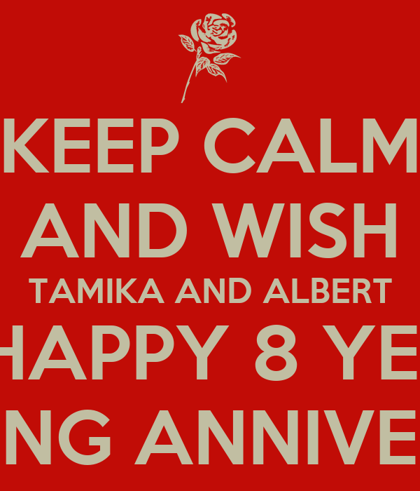 8 Year Wedding Anniversary: KEEP CALM AND WISH TAMIKA AND ALBERT A HAPPY 8 YEAR