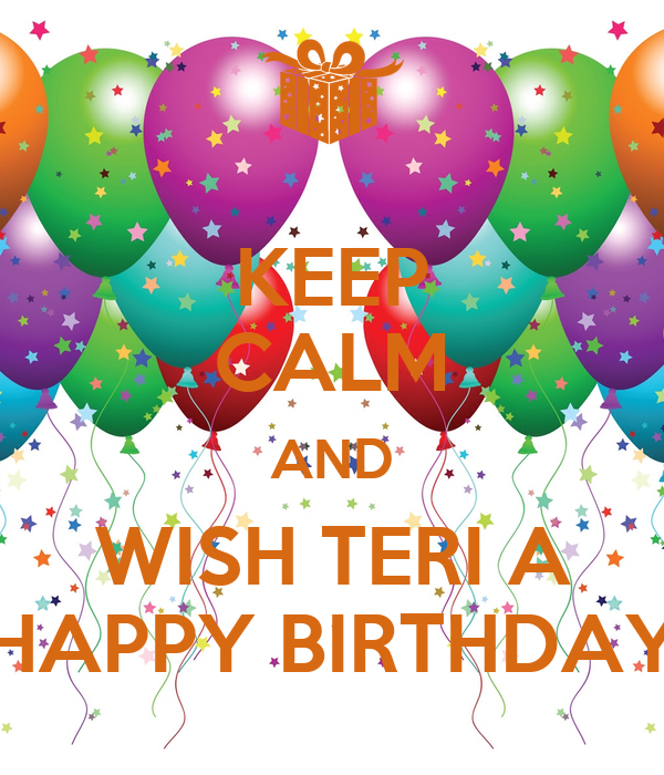 KEEP CALM AND WISH TERI A HAPPY BIRTHDAY Poster