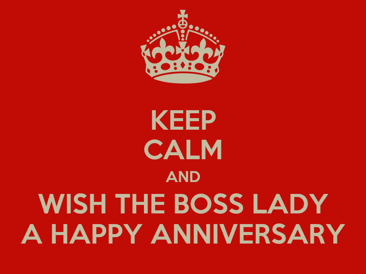Keep calm and wish the boss lady a happy anniversary