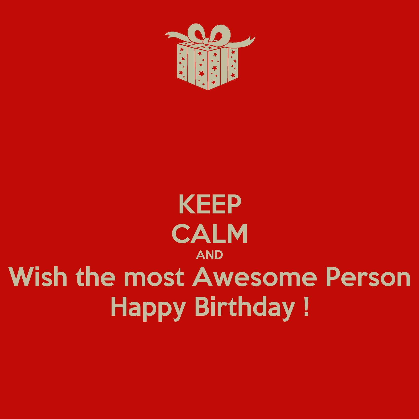 Keep Calm And Wish The Most Awesome Person Happy Birthday Happy Birthday Awesome Wishes