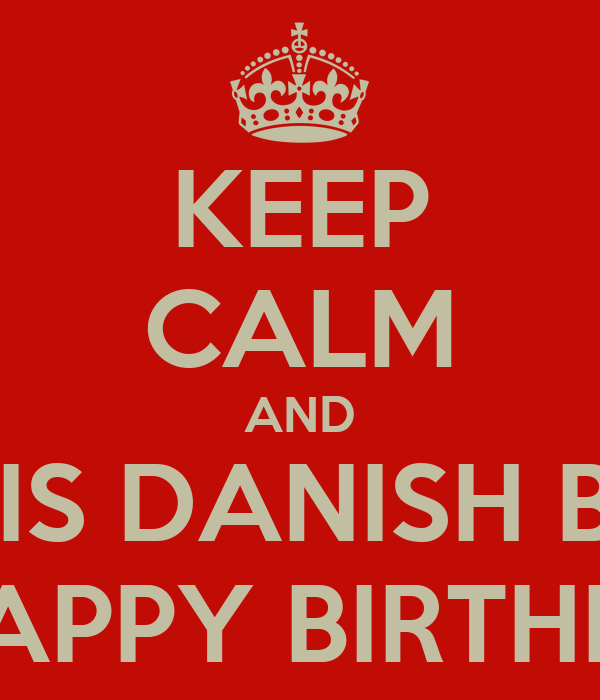 KEEP CALM AND WISH THIS DANISH BROTHER A HAPPY BIRTHDAY