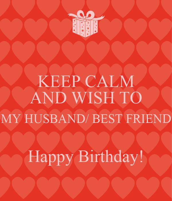 Keep Calm And Wish To My Husband Best Friend Happy Wishing Happy Birthday To My