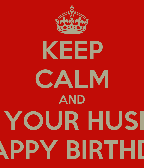 keep calm and wish your husband a happy birthday