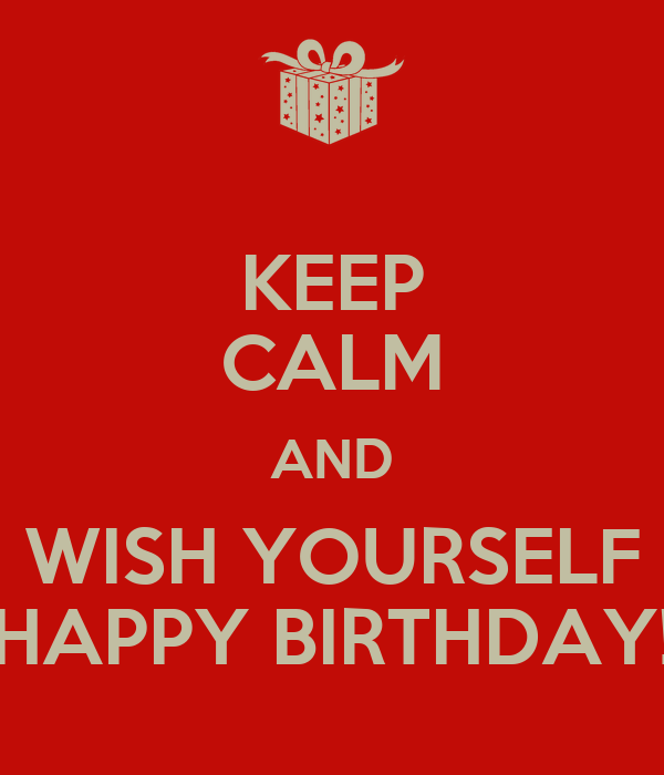 93 Birthday Wishes For Yourself Keep Calm And Wish Yourself Happy