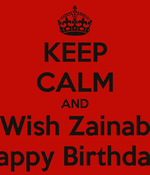 KEEP CALM AND Wish Zainab Happy Birthday Poster