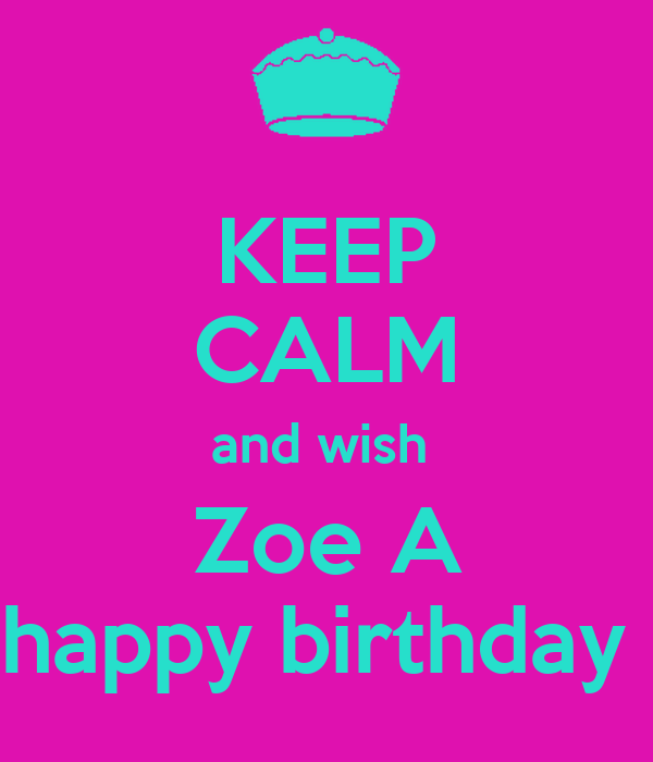 KEEP CALM And Wish Zoe A Happy Birthday Poster