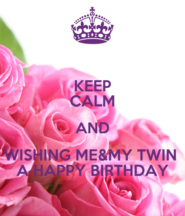 KEEP CALM AND WISHING ME&MY TWIN A HAPPY BIRTHDAY Poster