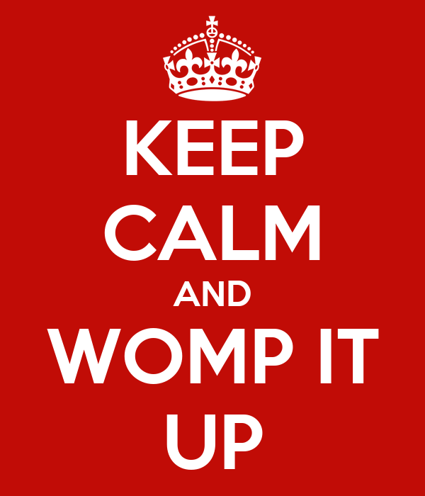 keep-calm-and-womp-it-up.png