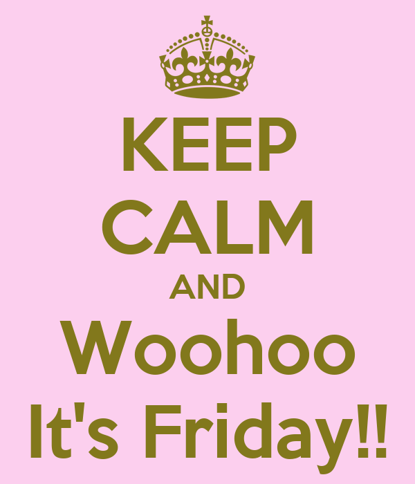 KEEP CALM AND Woohoo It's Friday!! Poster