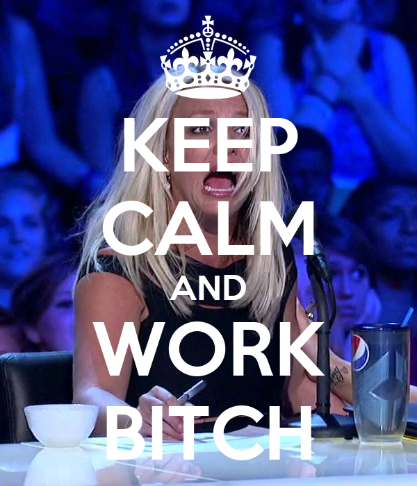 keep-calm-and-work-bitch-28.png