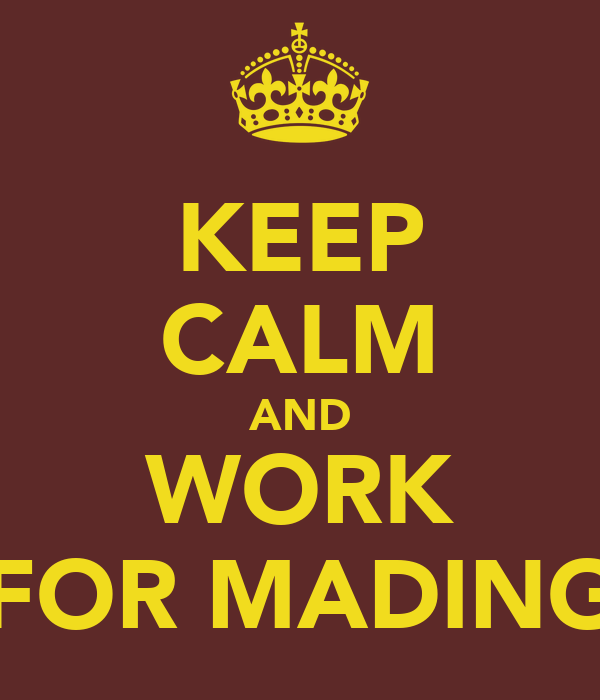 Keep Calm And Work For Mading Poster Doi Keep Calm O Matic