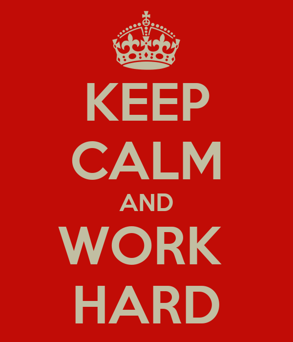 http://sd.keepcalm-o-matic.co.uk/i/keep-calm-and-work-hard-1269.png