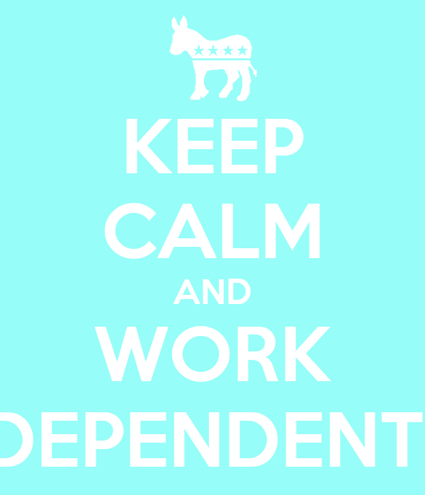 keep calm and work independently