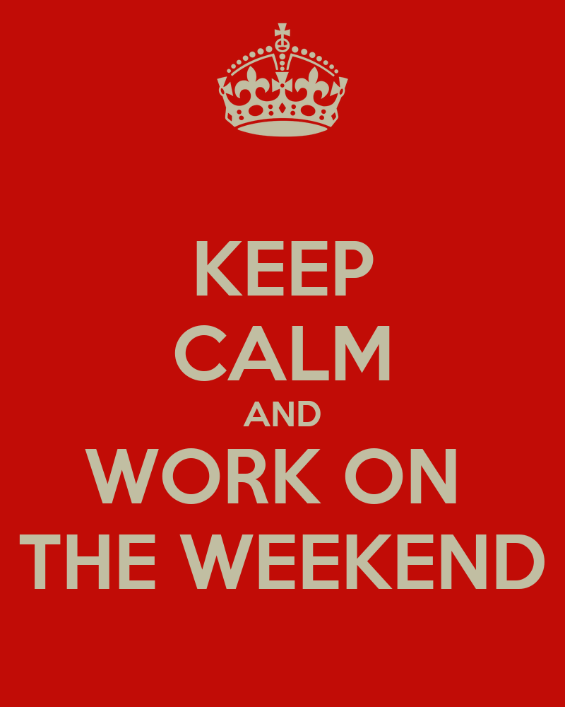 Quotes Work Weekend | Quotes