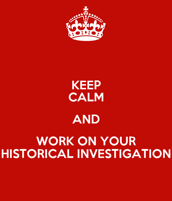 KEEP CALM AND WORK ON YOUR HISTORICAL INVESTIGATION Poster   a ...