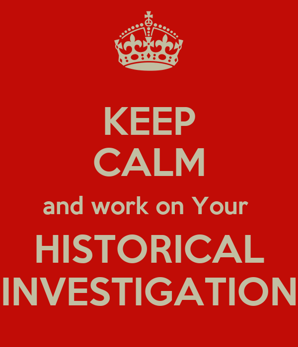 KEEP CALM and work on Your HISTORICAL INVESTIGATION Poster   e ...