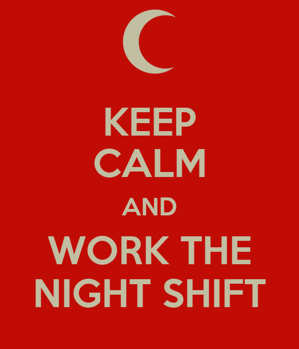 Keep Calm and Its Night Shift