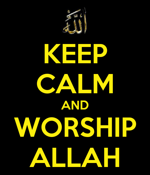 http://sd.keepcalm-o-matic.co.uk/i/keep-calm-and-worship-allah-6.png