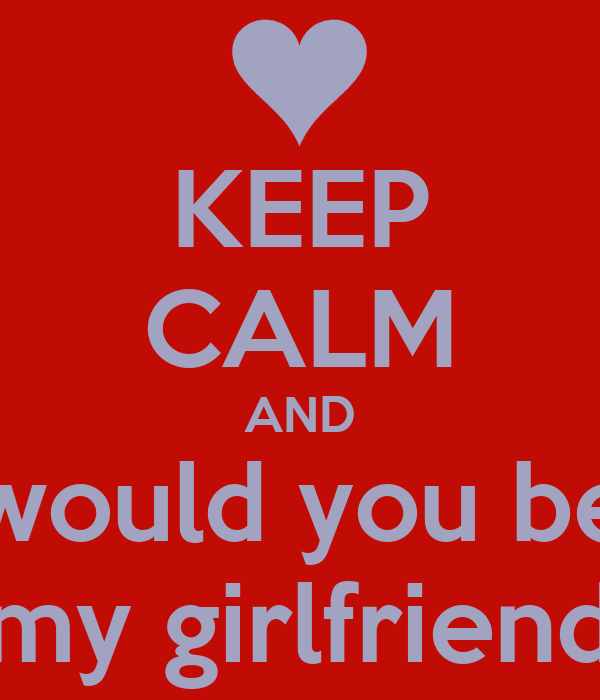 Keep Calm And Would You Be My Girlfriend Poster Marcos Keep Calm