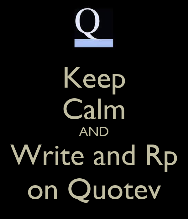 Keep Calm and Write On Quotev