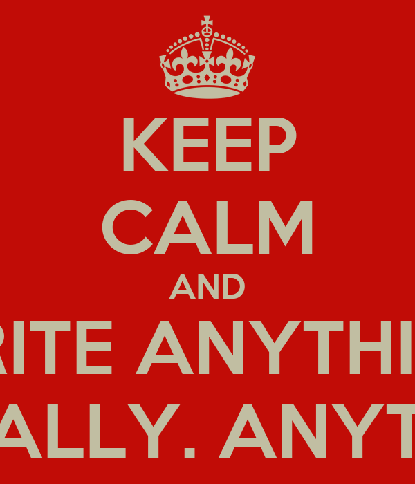 Keep calm and write anything literally anything poster jocelyn keep calm and write anything literally anything altavistaventures Gallery