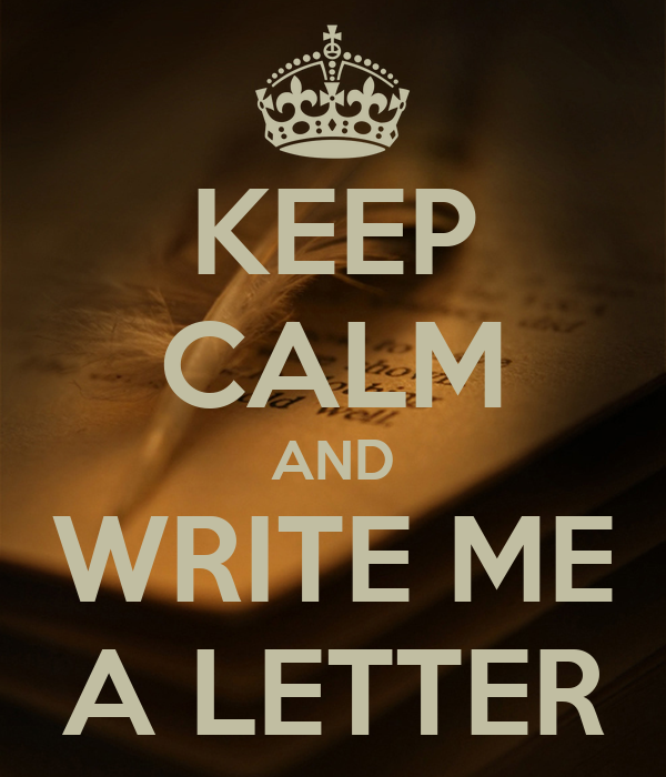 KEEP CALM AND WRITE ME A LETTER - KEEP CALM AND CARRY ON Image ...