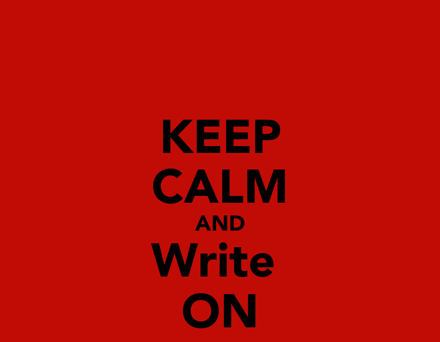 Keep Calm & Write On… for All Writers