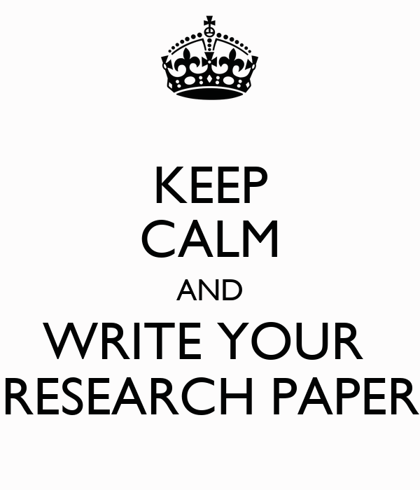 Keep Calm and Write Your Research Paper