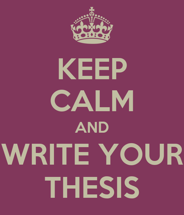 Keep Calm and Write Your Thesis