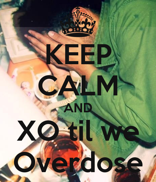 KEEP CALM AND XO til we Overdose - KEEP CALM AND CARRY ON ...