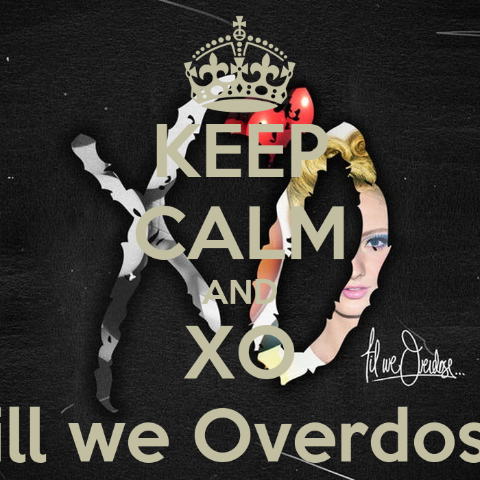 KEEP CALM AND XO Till we Overdose - KEEP CALM AND CARRY ON ...