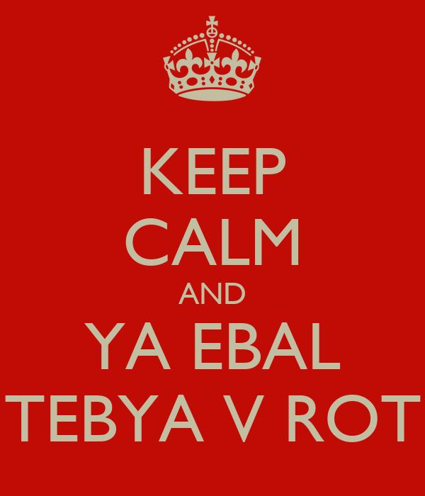 KEEP CALM AND YA EBAL TEBYA V ROT Poster | lotomew | Keep ...: http://www.keepcalm-o-matic.co.uk/p/keep-calm-and-ya-ebal-tebya-v-rot/