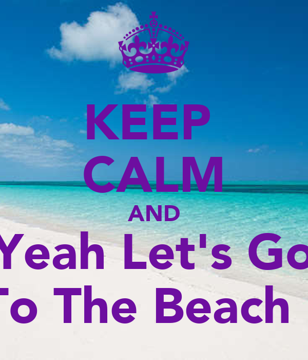 keep calm and yeah let 39 s go to the beach poster mpyx keep calm o matic. Black Bedroom Furniture Sets. Home Design Ideas