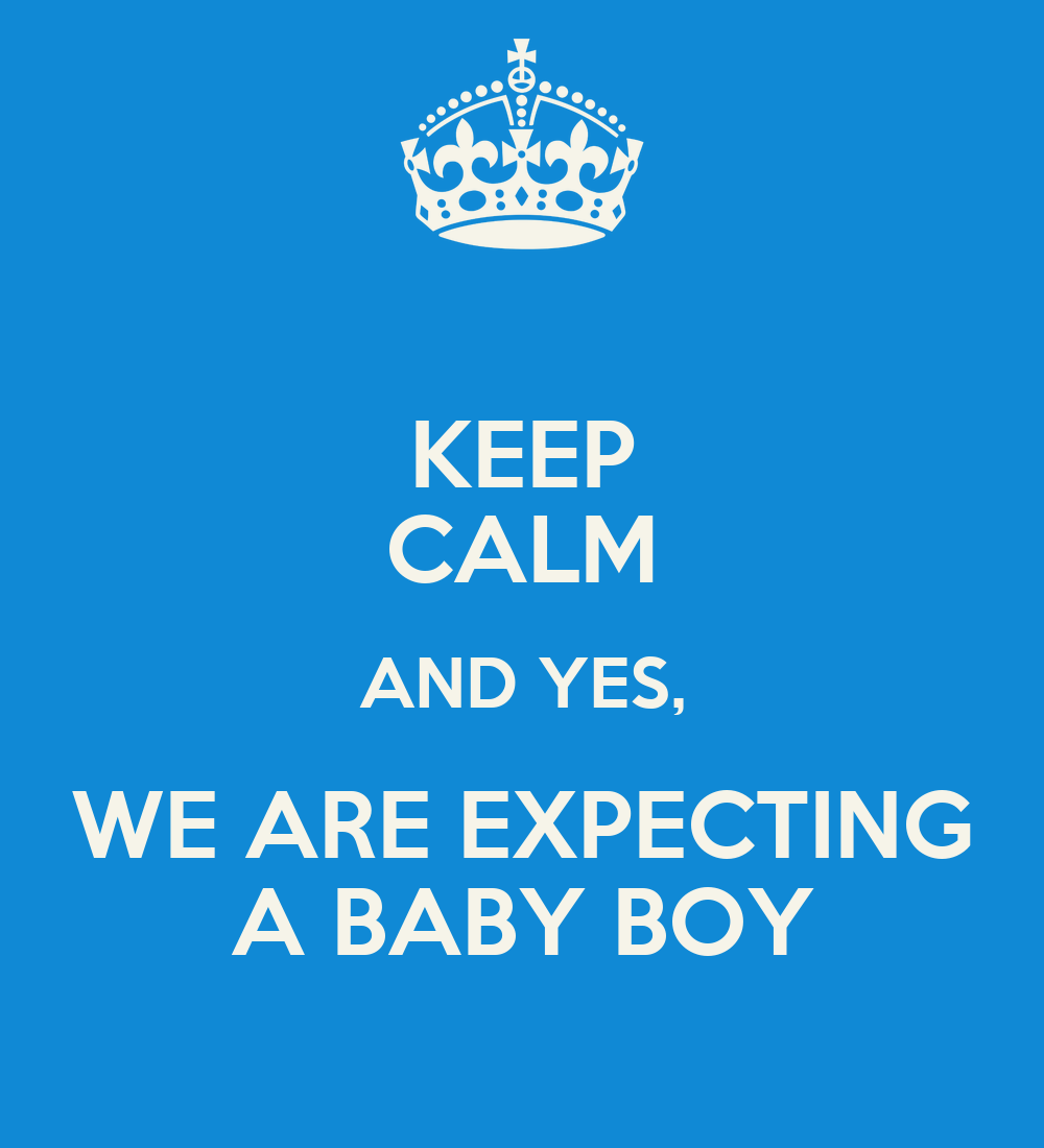 KEEP CALM AND YES, WE ARE EXPECTING A BABY BOY Poster ...