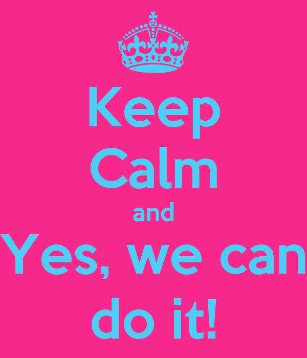 Keep calm and yes we can do it poster isabib keep for Bett yes we can