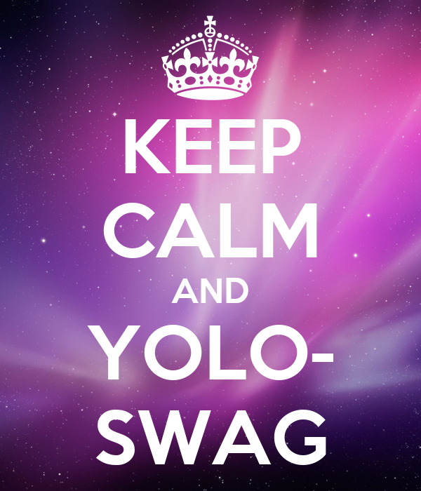 Balls of steel Keep-calm-and-yolo-swag-57