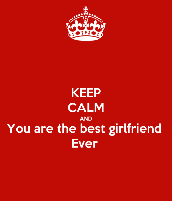 KEEP CALM AND You are the best girlfriend Ever Poster