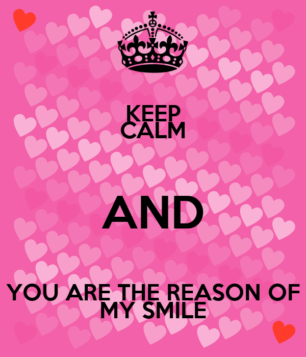 Keep Calm And You Are The Reason Of My Smile Poster Genesis27
