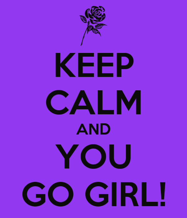 [Image: keep-calm-and-you-go-girl-6.png]