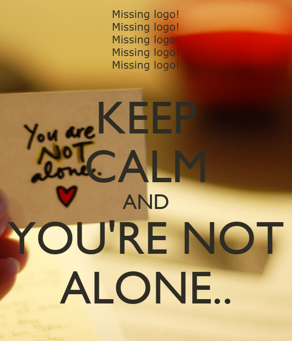 You Re Not In This Alone What Columbine: KEEP CALM AND YOU'RE NOT ALONE.. Poster