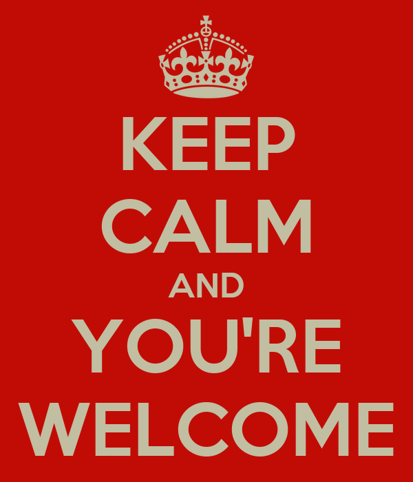 You are welcome keep calm