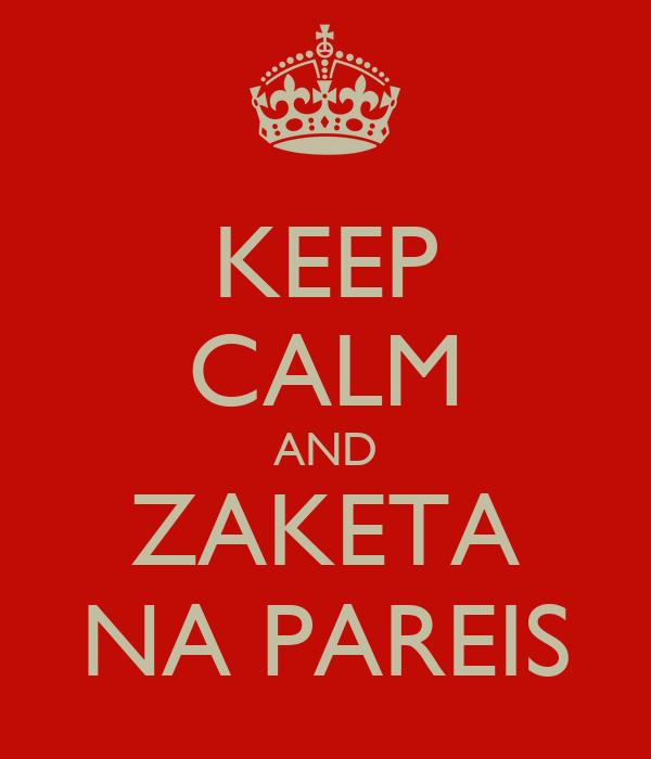 keep-calm-and-zaketa-na-pareis-4.png